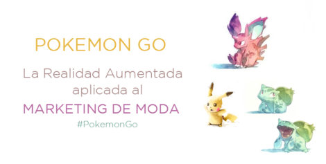 7 Formas de utilizar Pokemon Go en tu Estrategia de Marketing de Moda